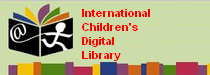 International children's Digital Library - The mission of the International Children's Digital Library Foundation (ICDL Foundation) is to support the world's children in becoming effective members of the global community - who exhibit tolerance and respect for diverse cultures, languages and ideas -- by making the best in children's literature available online free of charge.